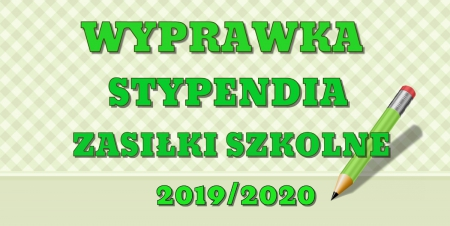 WYPRAWKA, STYPENDIA I ZASIŁKI SZKOLNE 2019/2020