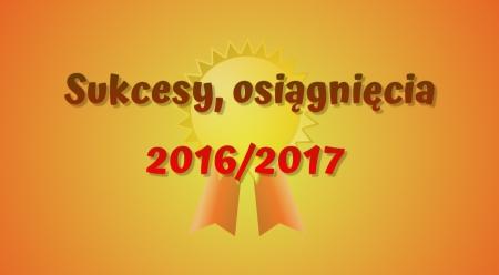 NAGRODY, WYRÓŻNIENIA I CERTYFIKATY 2016/2017