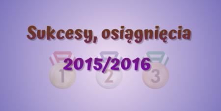 NAGRODY, WYRÓŻNIENIA I CERTYFIKATY 2015/2016
