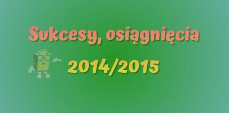NAGRODY, WYRÓŻNIENIA I CERTYFIKATY 2014/2015