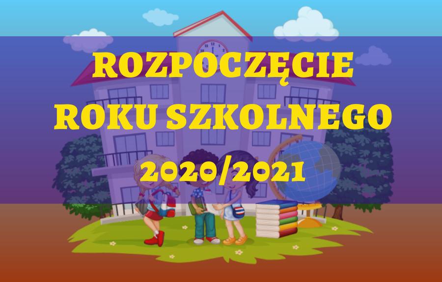 HARMONOGRAM ROZPOCZĘCIA ROKU SZKOLNEGO 2020/2021